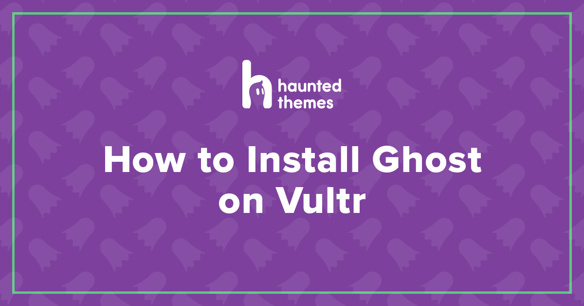 How to Install Ghost on Vultr