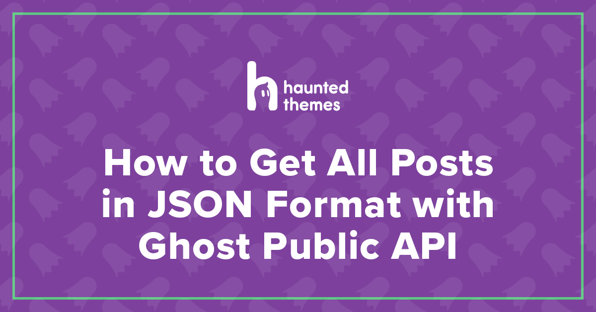 How to Get All Posts in JSON Format with Ghost Public API